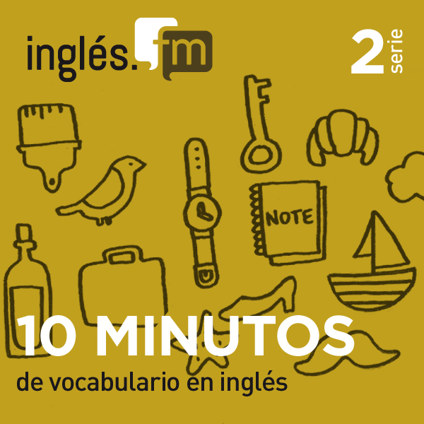 10 Minutos de Vocabulario en Inglés podcast Serie 2
